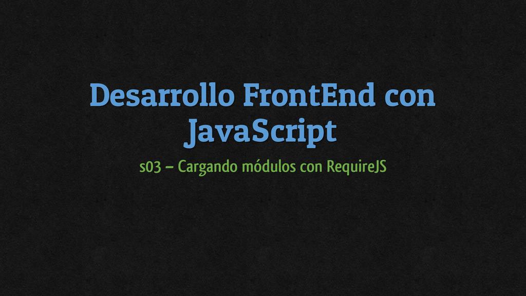 Desarrollo FrontEnd con JavaScript s03 – Cargan...
