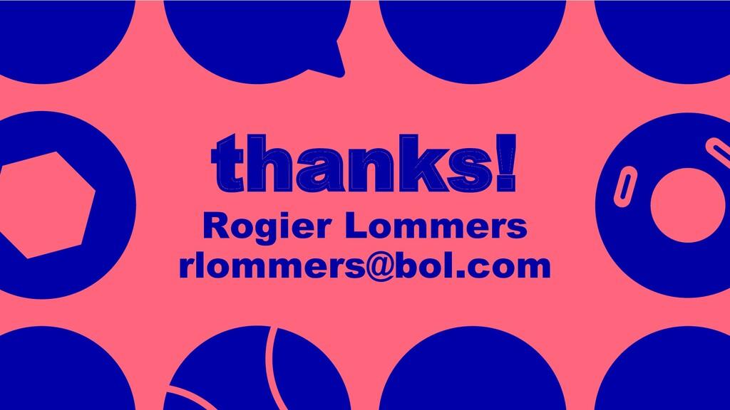 thanks! Rogier Lommers rlommers@bol.com