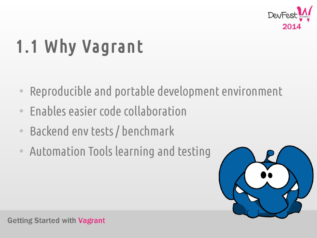 1.1 Why Vagrant ● Reproducible and portable dev...