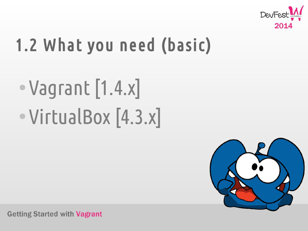 1.2 What you need (basic) ● Vagrant [1.4.x] ● V...