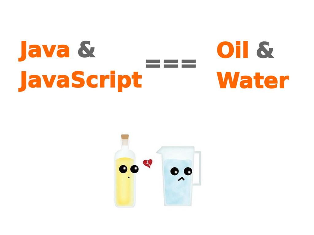 Java & JavaScript Oil & Water ===