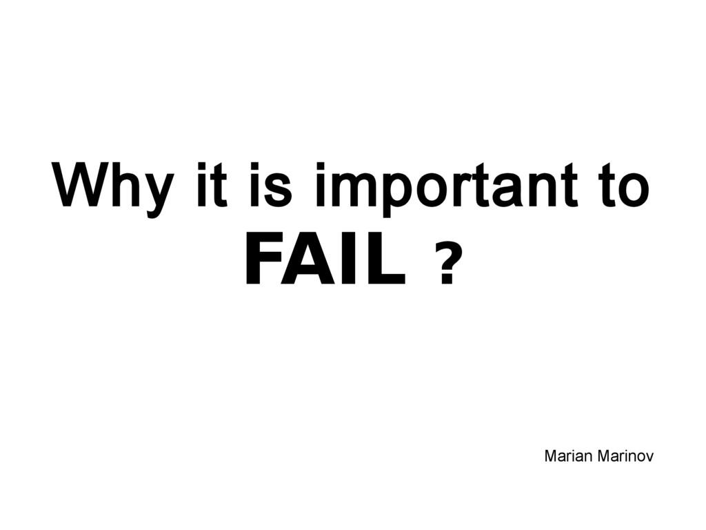 Why it is important to FAIL ? Marian Marinov
