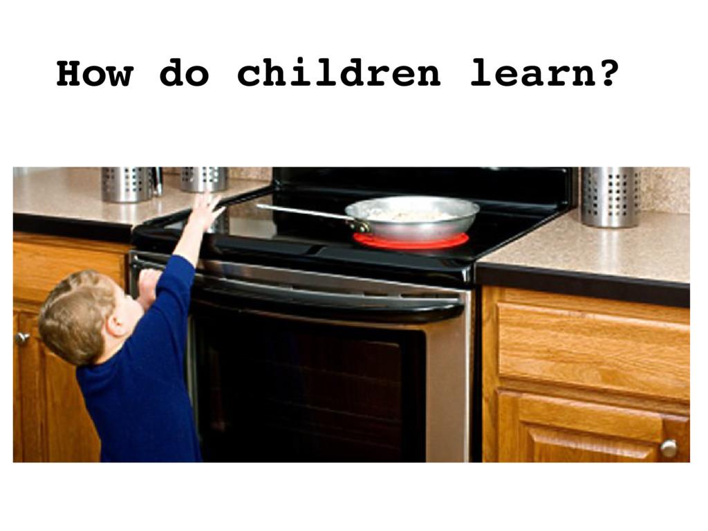 How do children learn?