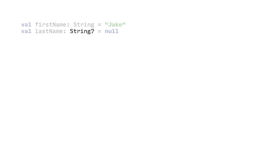 """val firstName: String = """"Jake"""" val lastName: S..."""