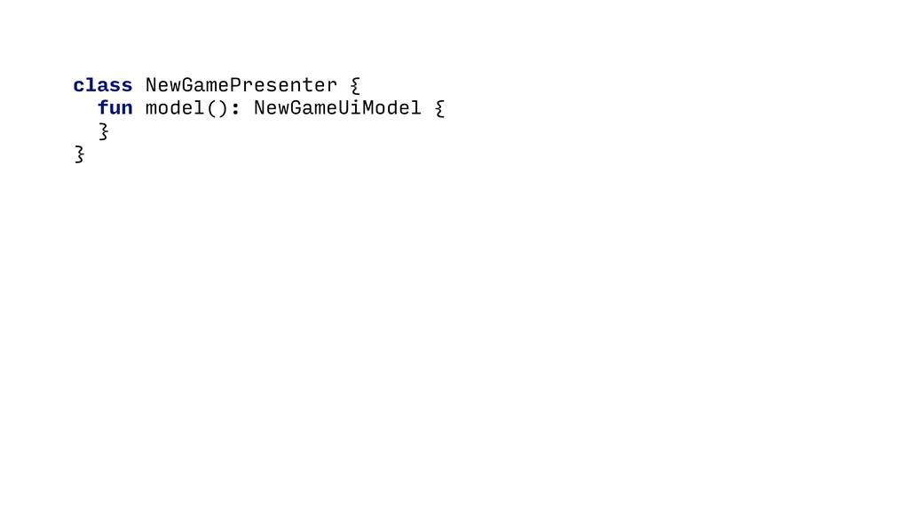 class NewGamePresenter {C fun model(): NewGameU...