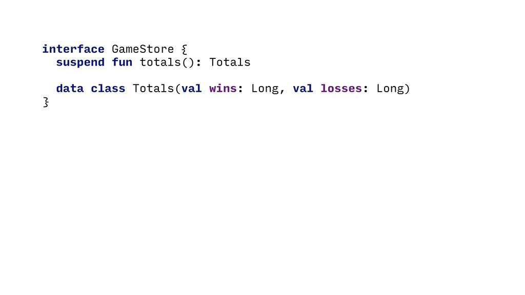 interface GameStore { suspend fun totals(): Tot...