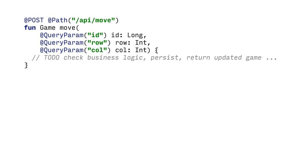 "@POST @Path(""/api/move"") fun Game move( @QueryP..."