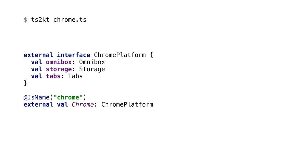 $ ts2kt chrome.ts external interface ChromePlat...