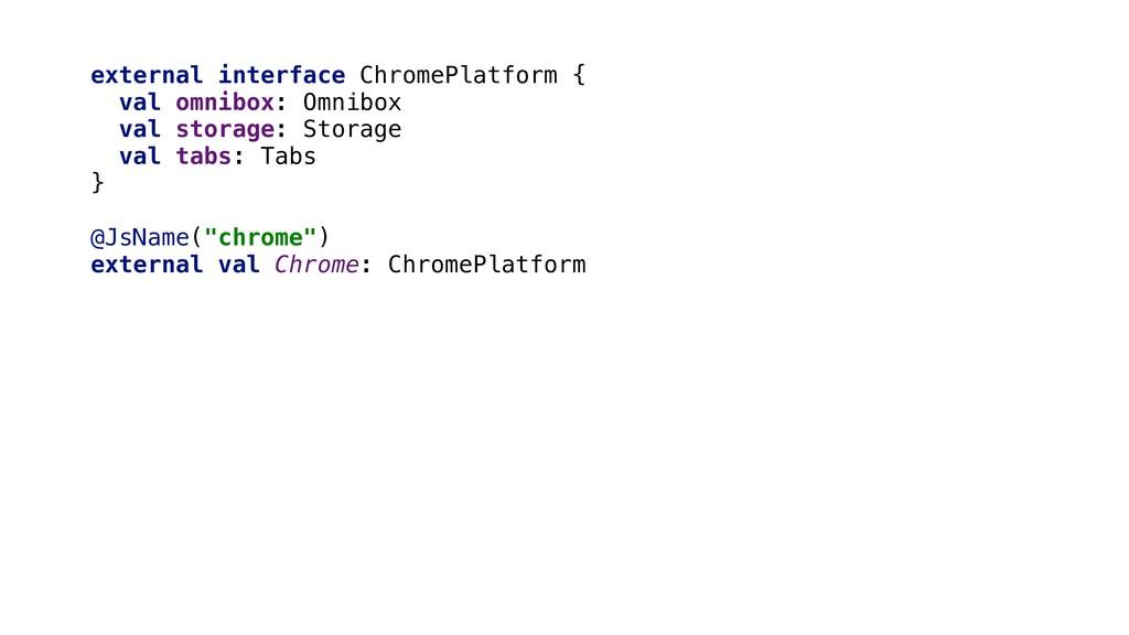 external interface ChromePlatform { val omnibox...