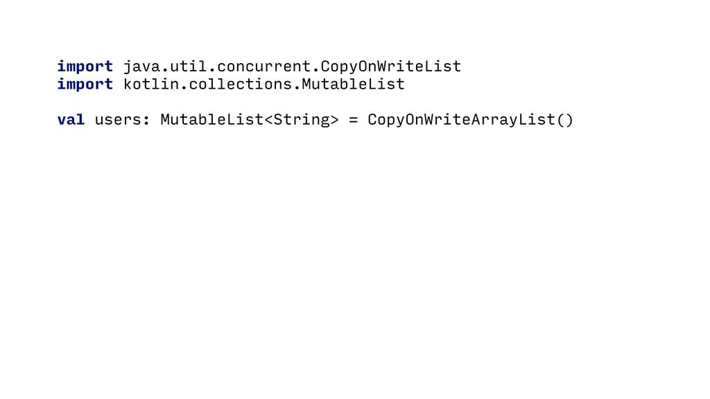 import java.util.concurrent.CopyOnWriteList imp...