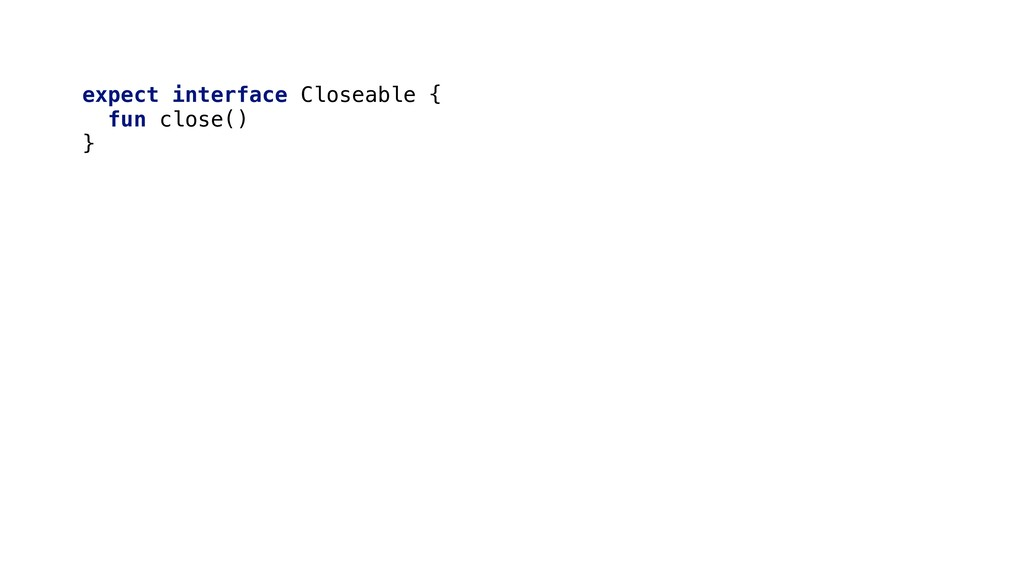 expect interface Closeable { fun close() }