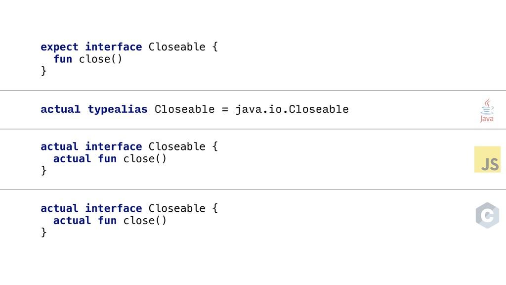 expect interface Closeable { fun close() } actu...