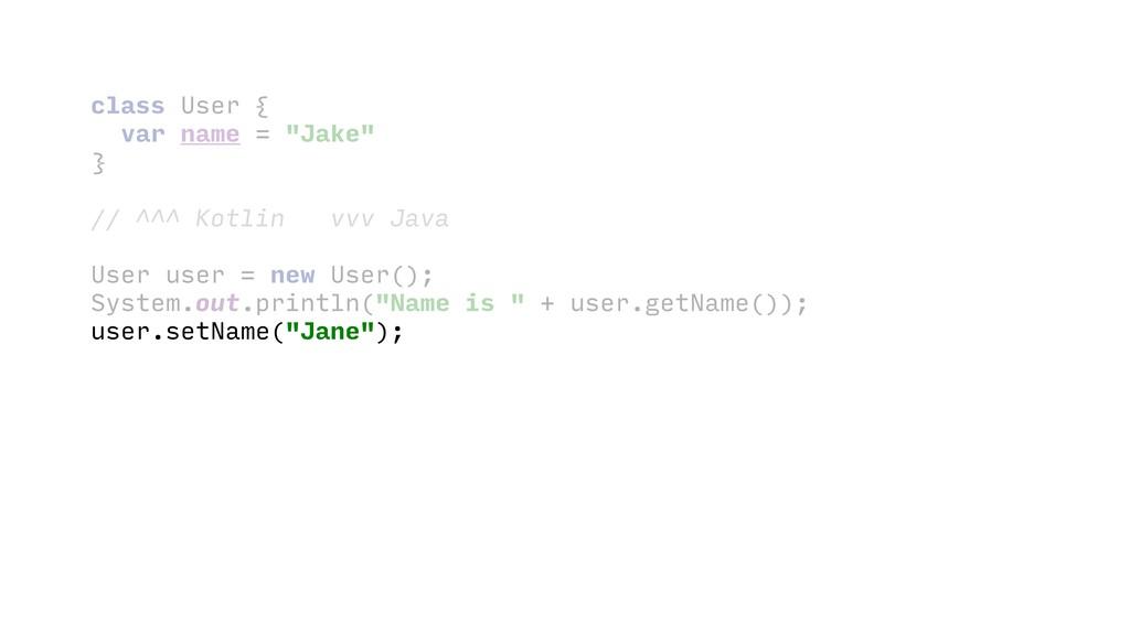 """class User { var name = """"Jake"""" } // ^^^ Kotli..."""
