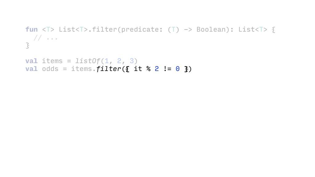 fun <T> List<T>.filter(predicate: (T) -> Boolea...