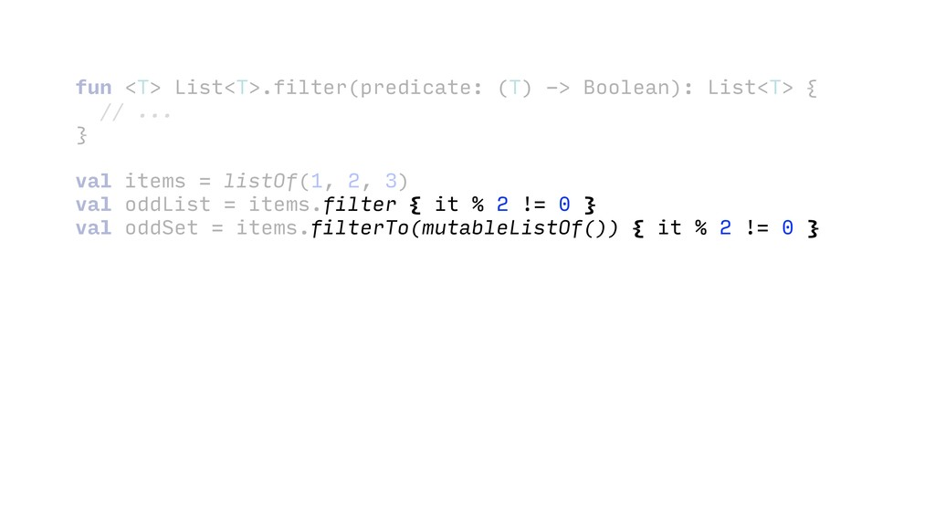 val odds fun <T> List<T>.filter(predicate: ...