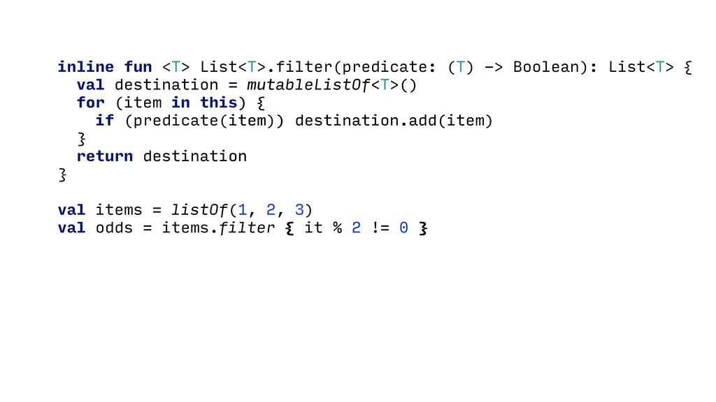 inline fun <T> List<T>.filter(predicate: (T) ->...