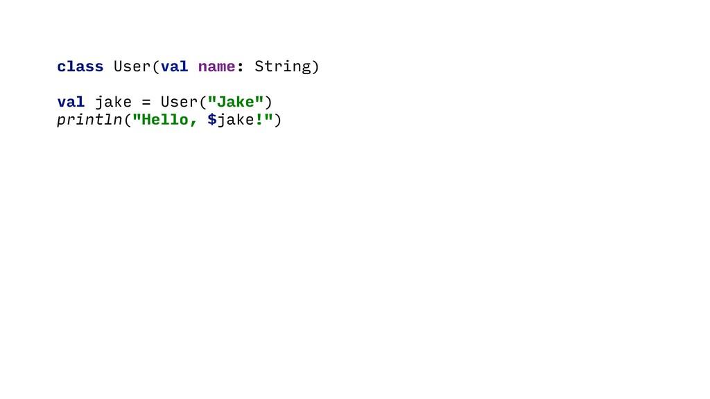 """class User(val name: String) val jake = User(""""J..."""