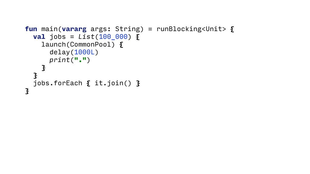 fun main(vararg args: String) = runBlocking<Uni...