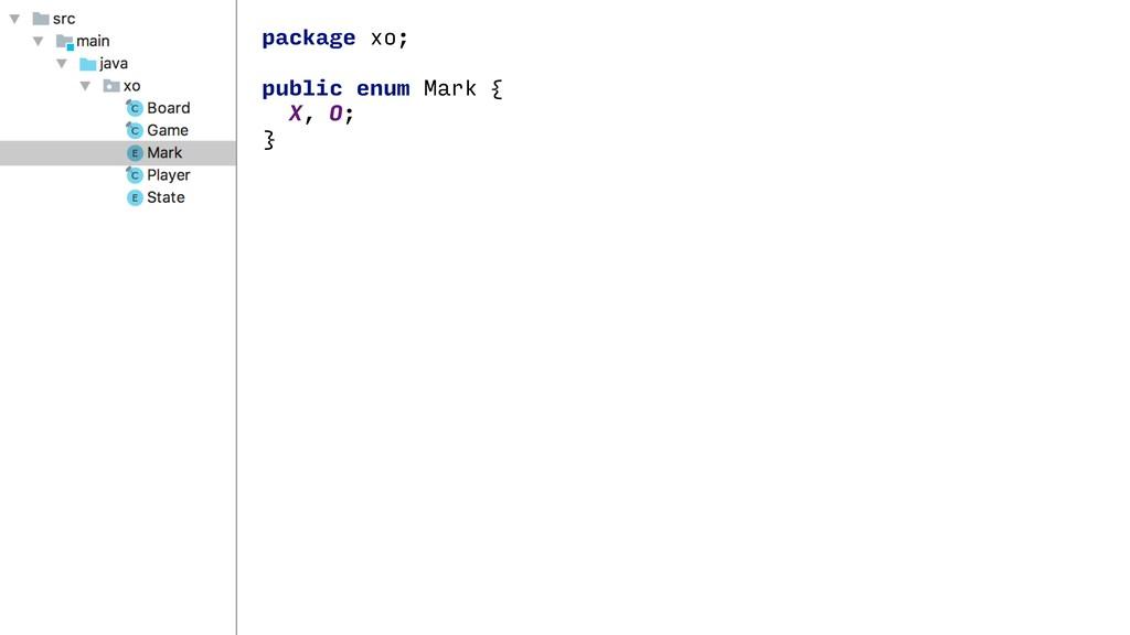 package xo; public enum Mark { X, O; }
