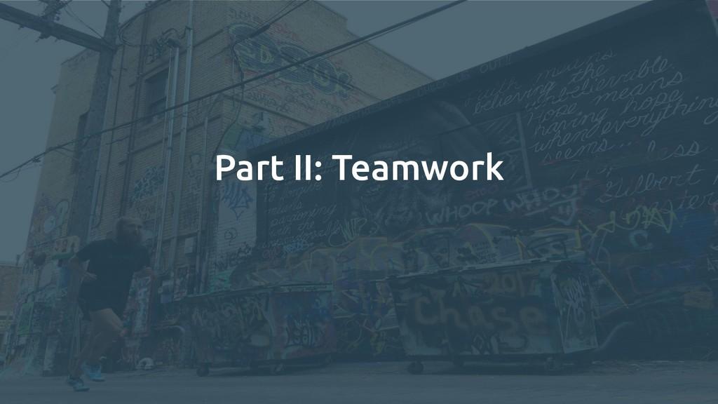 Part II: Teamwork