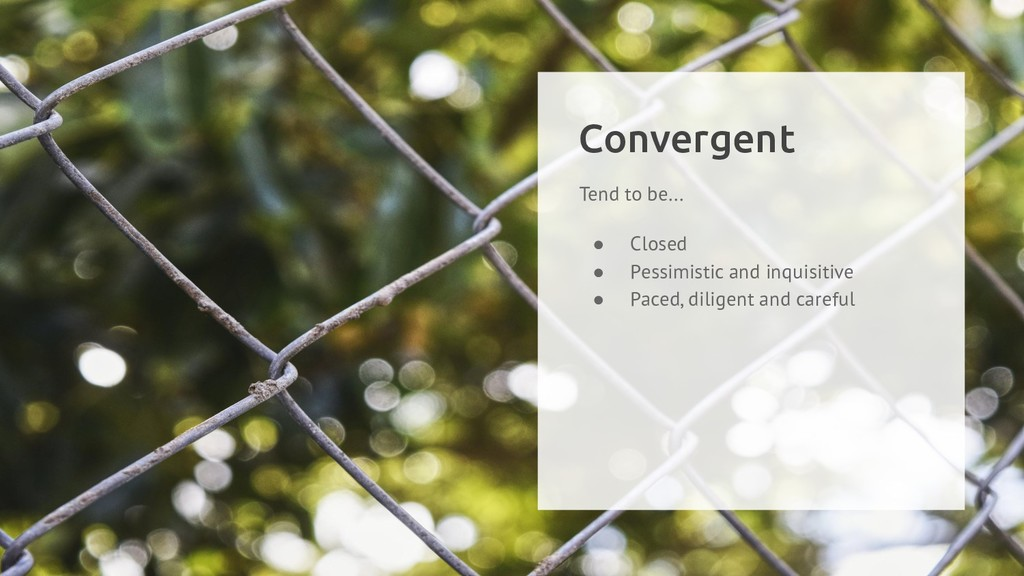 Convergent Tend to be... ● Closed ● Pessimistic...