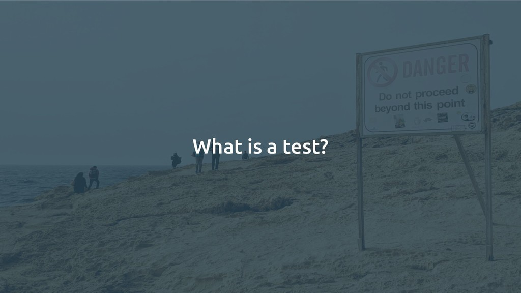 What is a test?