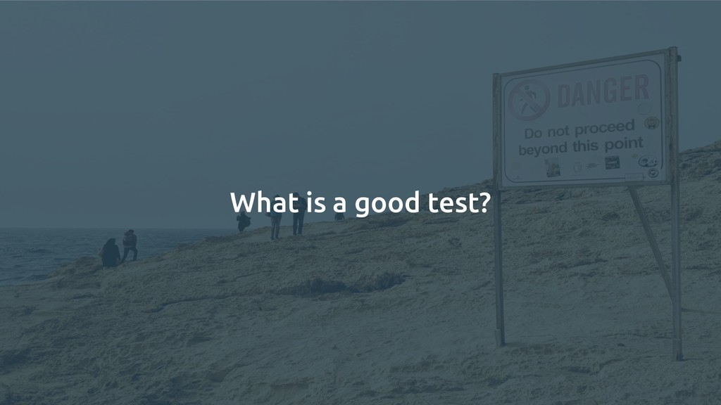 What is a good test?