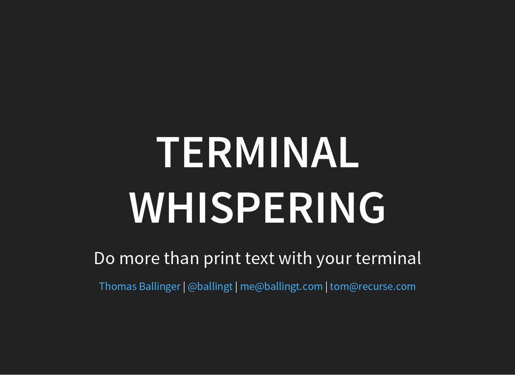 TERMINAL WHISPERING Do more than print text wit...