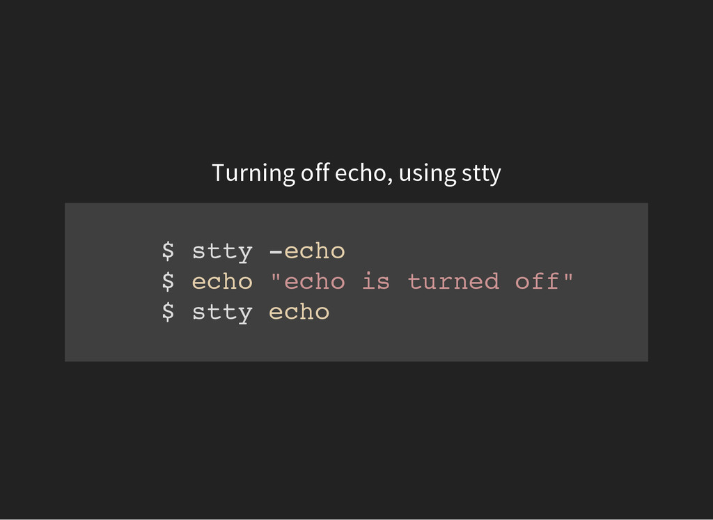 Turning off echo, using stty $ s t t y - e c h ...