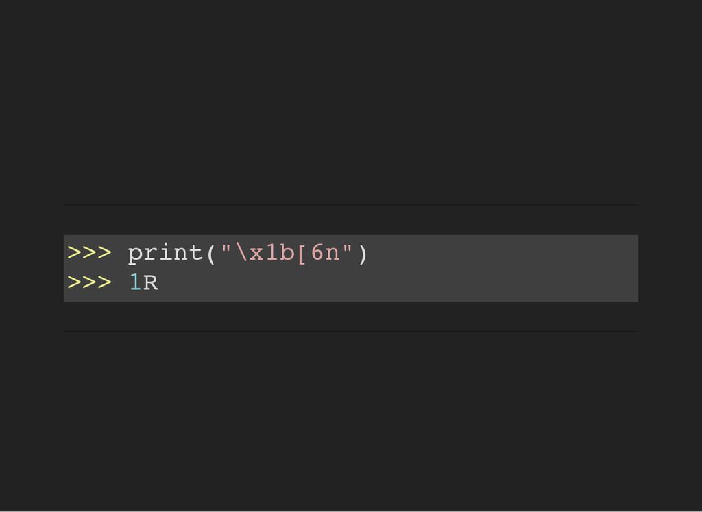 """> > > p r i n t ( """" \ x 1 b [ 6 n """" ) > > > 1 R"""