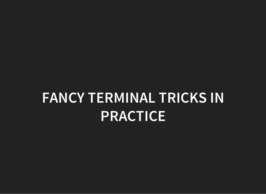 FANCY TERMINAL TRICKS IN PRACTICE