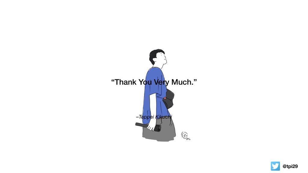 """@tpi29 –Teppei Kikuchi """"Thank You Very Much."""""""