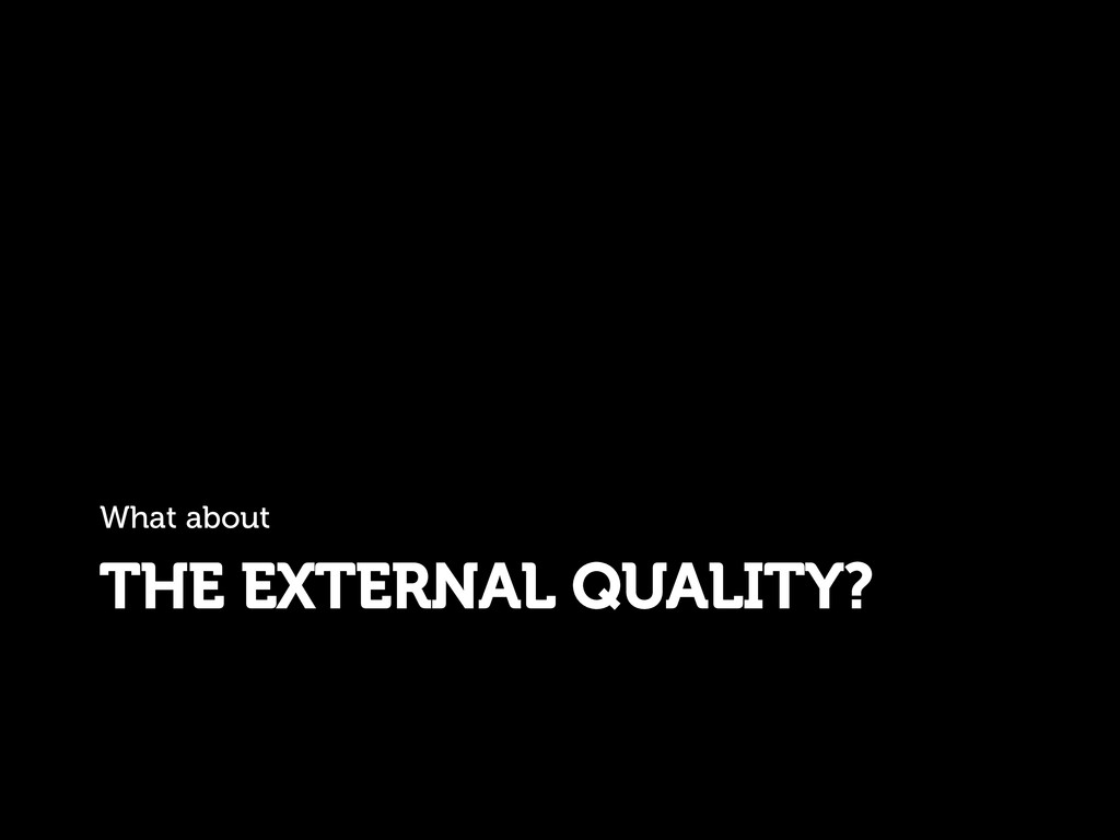 THE EXTERNAL QUALITY? What about