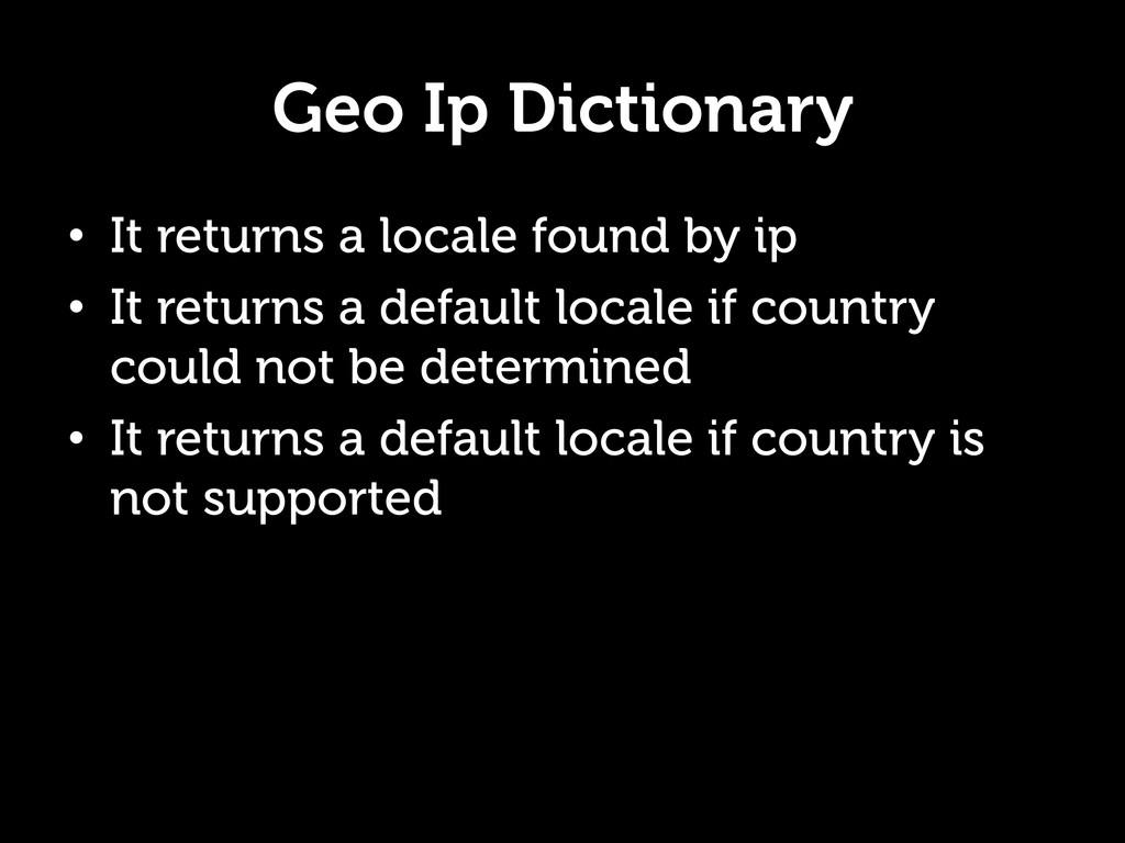 Geo Ip Dictionary • It returns a locale found ...