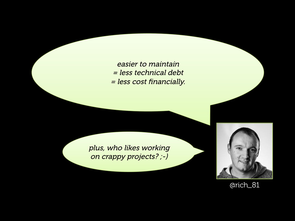 easier to maintain = less technical debt = less...