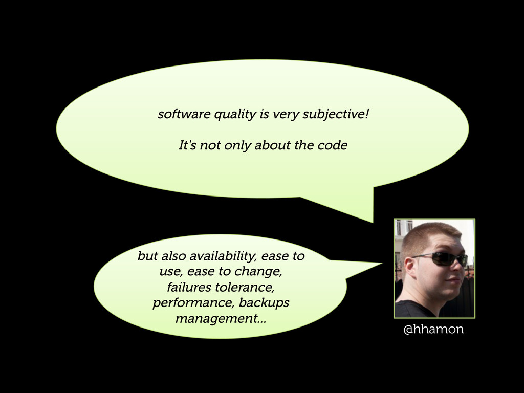 software quality is very subjective! It's not o...