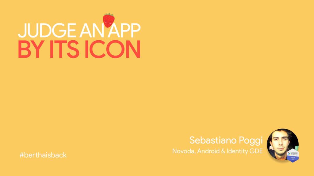 Sebastiano Poggi Novoda, Android & Identity GDE...