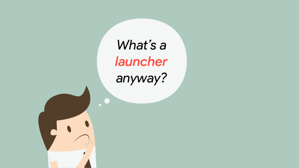 What's a   launcher  anyway?