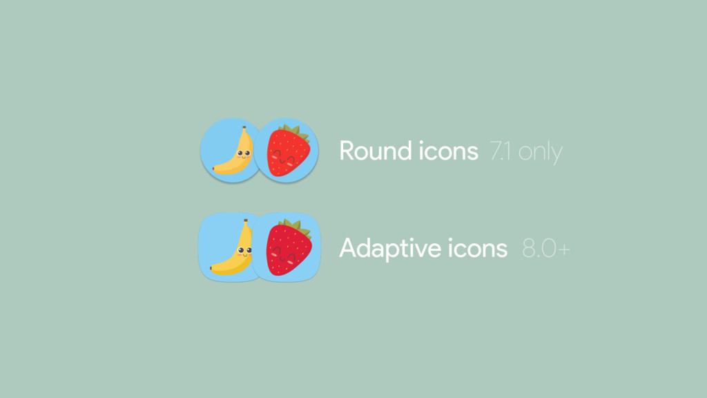 Round icons Adaptive icons 7.1 only 8.0+