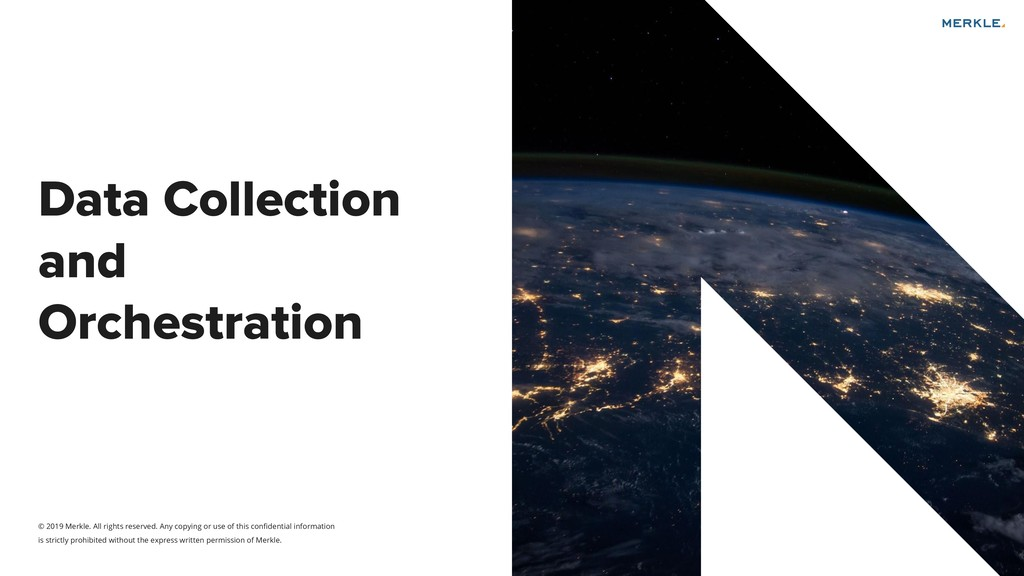 Data Collection and Orchestration © 2019 Merkle...
