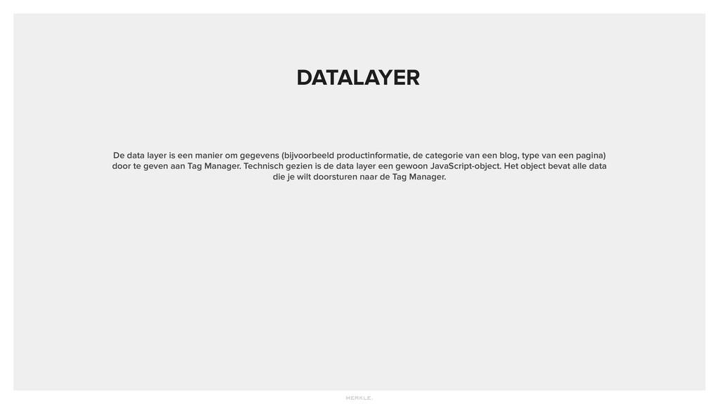 DATALAYER De data layer is een manier om gegeve...