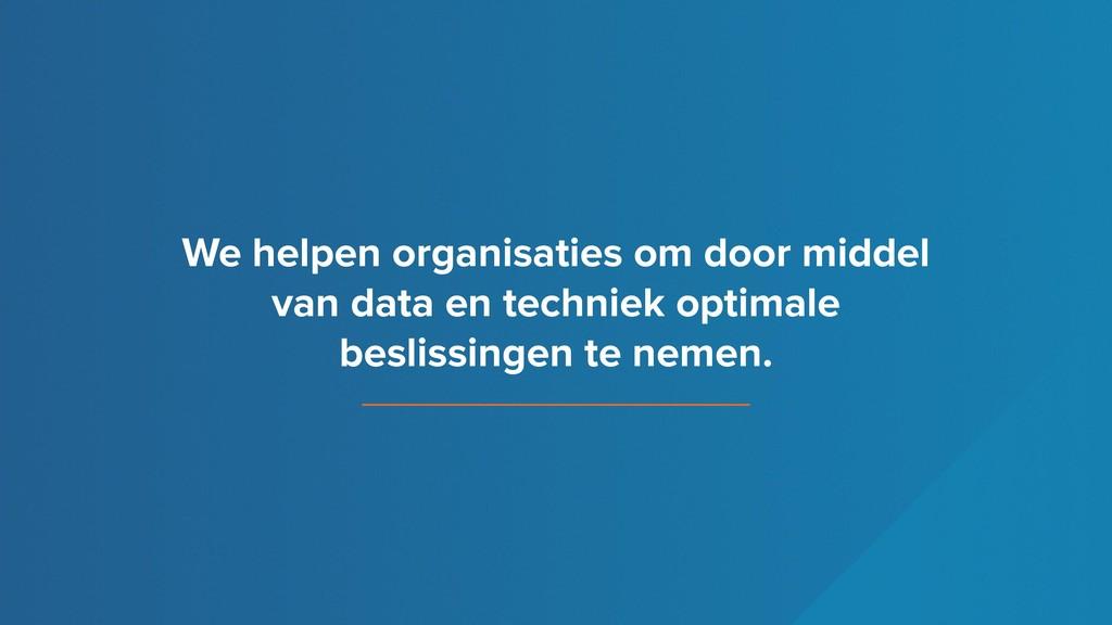 We helpen organisaties om door middel van data ...