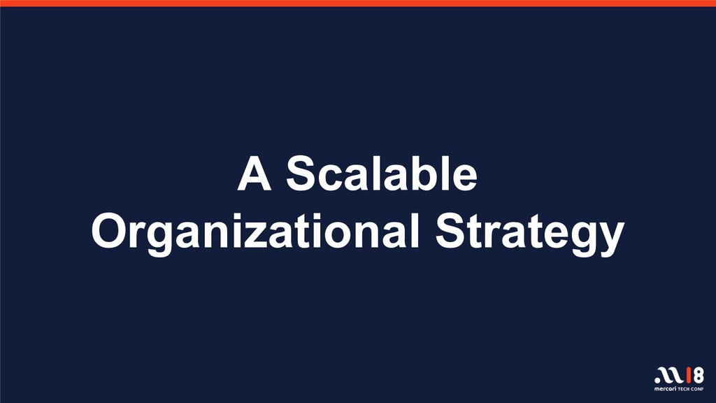 A Scalable Organizational Strategy