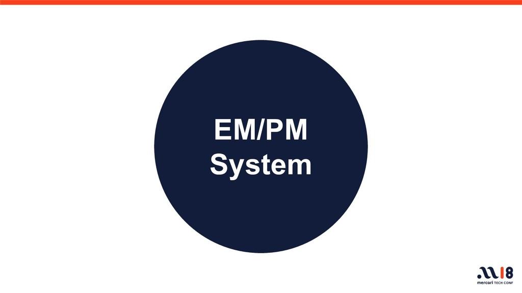 EM/PM System