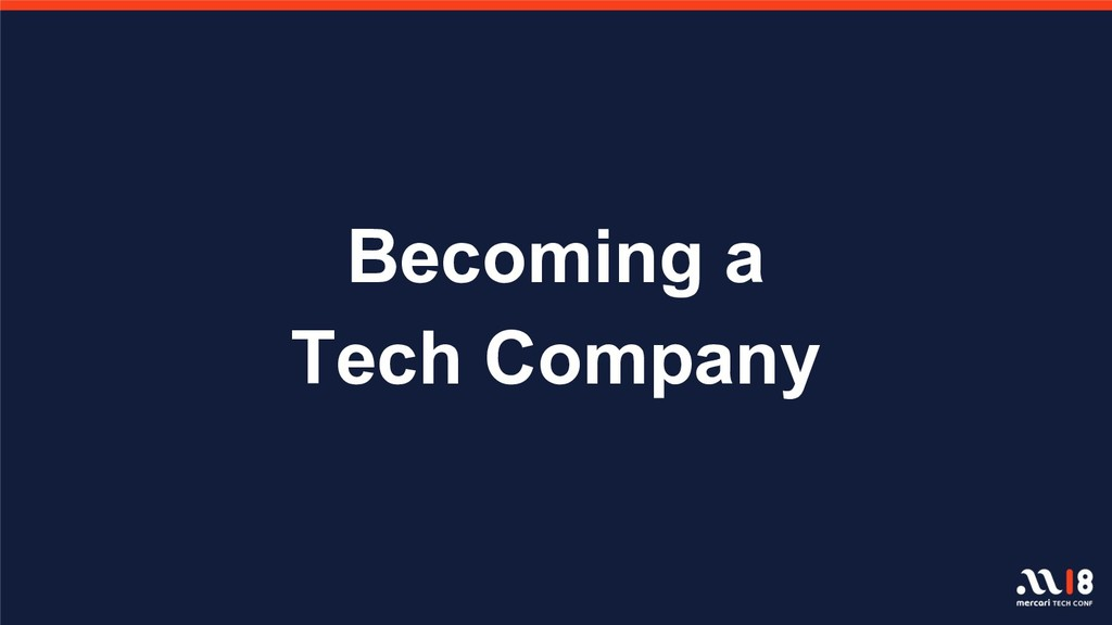 Becoming a Tech Company