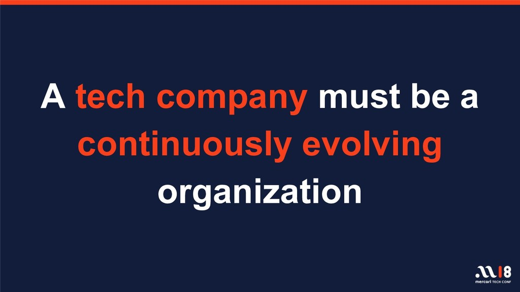 A tech company must be a continuously evolving ...