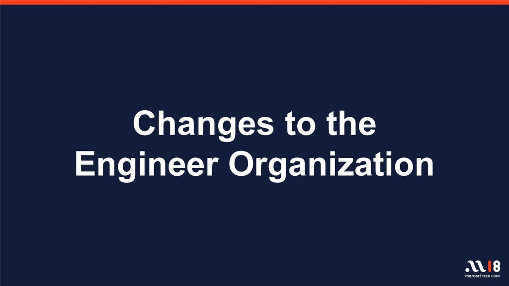 Changes to the Engineer Organization