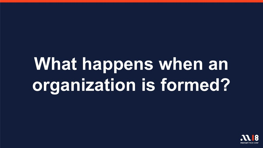What happens when an organization is formed?