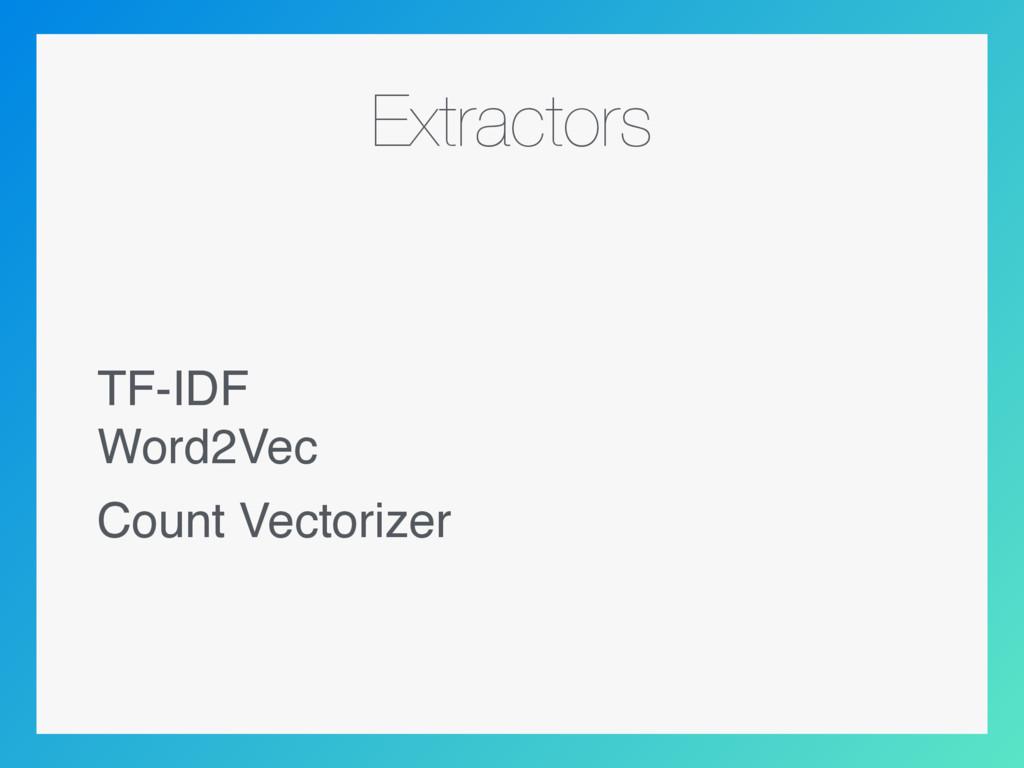 Extractors TF-IDF  Word2Vec Count Vectorizer