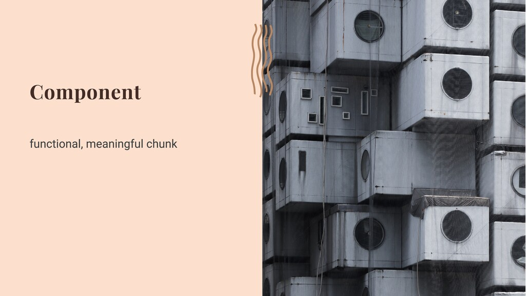 Component functional, meaningful chunk